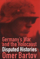 Germany's War and the Holocaust, Omer Bartov