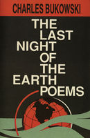 The Last Night of the Earth Poems, Charles Bukowski