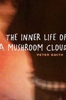 THE INNER LIFE OF A MUSHROOM CLOUD, Peter Smith