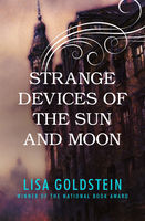 Strange Devices of the Sun and Moon, Lisa Goldstein