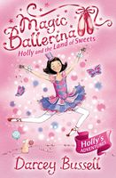 Holly and the Land of Sweets (Magic Ballerina, Book 18), Darcey Bussell