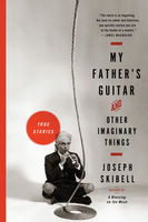My Father's Guitar and Other Imaginary Things, Joseph Skibell