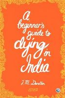 Beginner's Guide to Dying in India, Josh Donellan