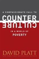 Compassionate Call to Counter Culture in a World of Poverty, David Platt