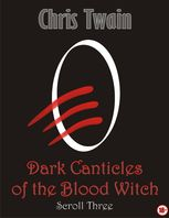 Dark Canticles of the Blood Witch – Scroll Three, Chris Twain