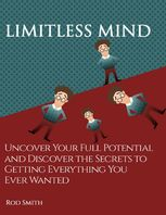 Limitless Mind: Uncover Your Full Potential and Discover the Secrets to Getting Everything You Ever Wanted, Rod Smith