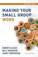 Making Your Small Group Work Participant's Guide, Bill Donahue, Henry Cloud