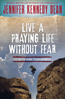 Live a Praying Life® Without Fear, Jennifer Kennedy Dean