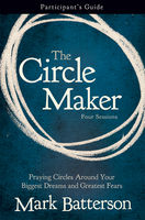 The Circle Maker Participant's Guide, Mark Batterson