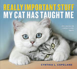 Really Important Stuff My Cat Has Taught Me, Cynthia Copeland