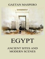 Egypt: Ancient Sites and Modern Scenes, Gaston Maspero