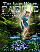 The Last White Faerie: Menace of the Witch Queens, Roger Ewing Taylor