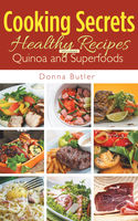 Cooking Secrets: Healthy Recipes Including Quinoa and Superfoods, Donna Butler