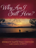 Why Am I Still Here, Shirley Faith Touchstone