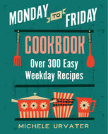Monday-to-Friday Cookbook, Michele Urvater