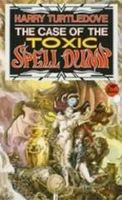 The Case of the Toxic Spell Dump, Harry Turtledove
