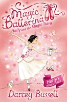 Holly and the Magic Tiara (Magic Ballerina, Book 15), Darcey Bussell