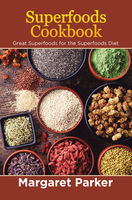 Superfoods Cookbook: Great Superfoods for the Superfoods Diet, Margaret Parker, Sharon Thomas