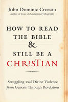 How to Read the Bible and Still Be a Christian, John Dominic Crossan