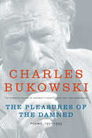 The Pleasures of the Damned, Charles Bukowski