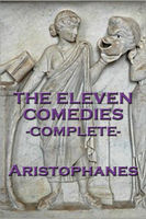 The The Eleven Comedies -Complete, Aristophanes