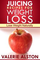 Juicing Recipes For Weight Loss, Valerie Alston