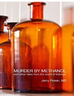 Murder By Methanol and Other Tales from the World of Kidneys, Jerry Posen