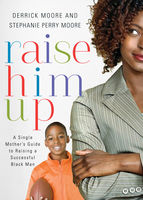 Raise Him Up, Derrick Moore, Stephanie Perry Moore