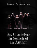 Six Characters In Search of an Author: A Comedy In the Making, Luigi Pirandello