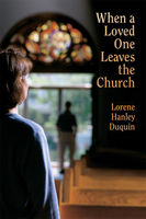 When a Loved One Leaves the Church, Lorene Hanley Duquin