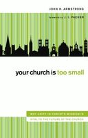 Your Church Is Too Small, John H. Armstrong