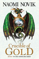 Crucible of Gold (The Temeraire Series, Book 7), Naomi Novik
