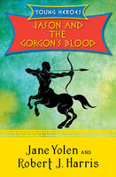 Jason and the Gorgon's Blood, JANE YOLEN, Robert Harris