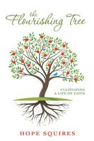 The Flourishing Tree: Cultivating a Life of Faith, Hope Squires