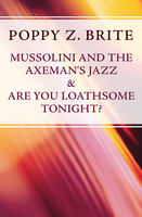 Mussolini and the Axeman's Jazz & Are You Loathsome Tonight, Poppy Z.Brite