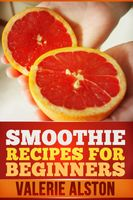 Smoothie Recipes For Beginners, Valerie Alston