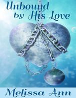 Unbound by His Love Book 1, Melissa Ann