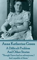 A Difficult Problem and Other Stories, Anna Katherine Green