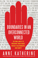 Boundaries in an Overconnected World, Anne Katherine