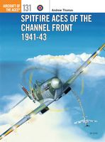 Spitfire Aces of the Channel Front 1941–43, Andrew Thomas