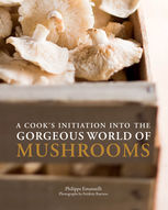 Cook's Initiation into the Gorgeous World of Mushrooms, Philippe Emanuelli