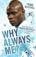 Why Always Me? – The Biography of Mario Balotelli, City's Legendary Striker, Frank Worrall