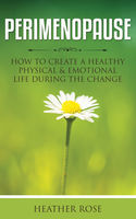 Perimenopause: How to Create A Healthy Physical & Emotional Life During the Change, Heather Rose