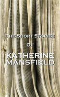 The Short Stories Of Katherine Mansfield, Katherine Mansfield