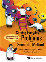 Solving Everyday Problems with the Scientific Method, Angela T Mak, Anthony B Mak, Don K Mak