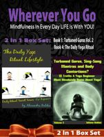 WHEREVER YOU GO! Mindfulness In Every Day LIFE Is With YOU! – 2 In 1 Box Set, Juliana Baldec