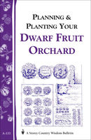 Planning & Planting Your Dwarf Fruit Orchard, Editors of Garden Way Publishing