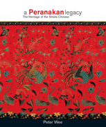 A Peranakan Legacy. The heritage of the Straits Chinese, Peter Wee