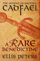 A Rare Benedictine: The Advent Of Brother Cadfael, Ellis Peters