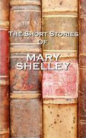 The Short Stories Of Mary Shelley, Mary Shelley